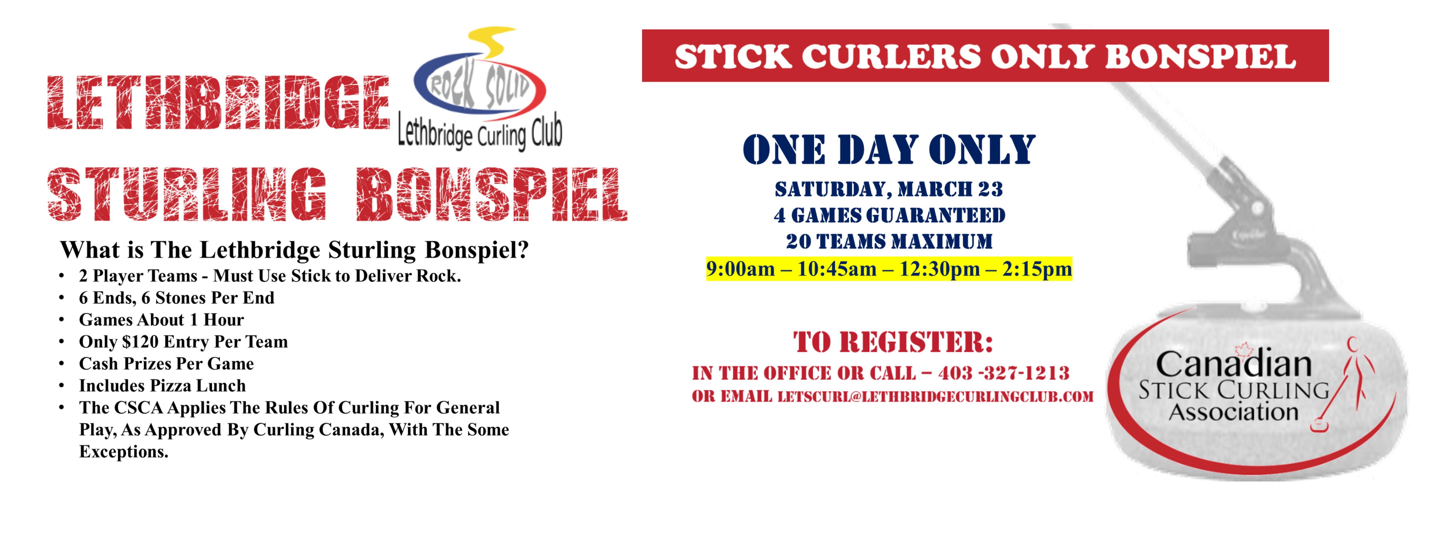 <div id=slideshow_title>Lethbridge Sturling Bonspiel</div> <br><div style='text-align: left; font-size: 18px;'>Stick Curlers Only Bonspiel - Max 20 Teams - Sign up Today!</div>